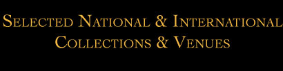 Selected National & International Collections & Venues